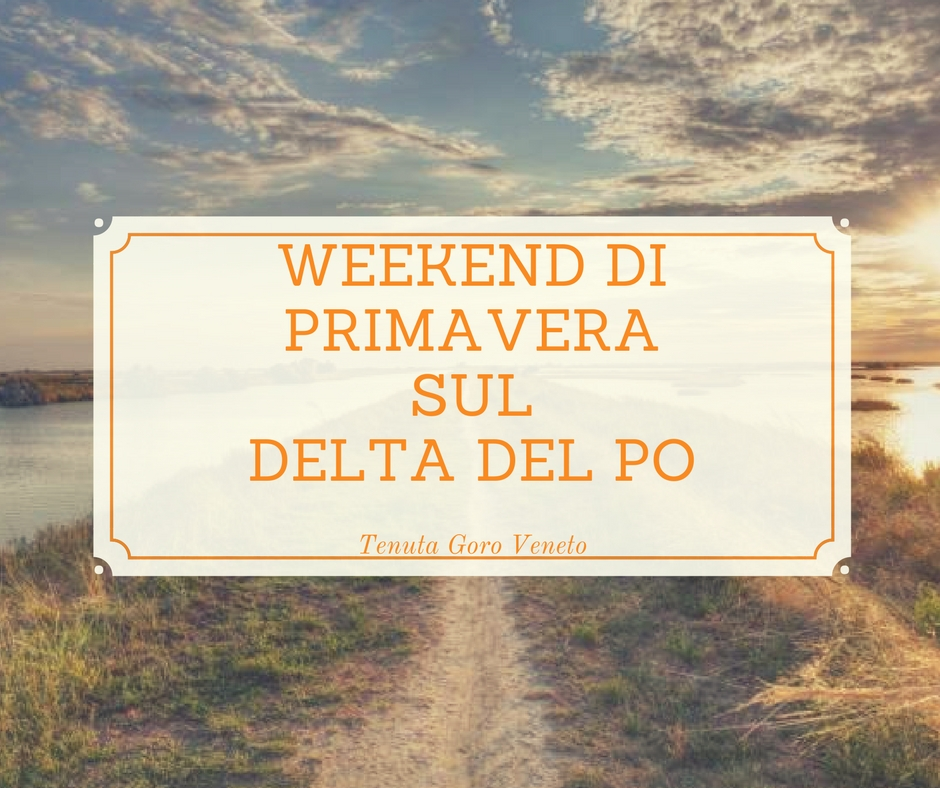weekend primavera delta del po